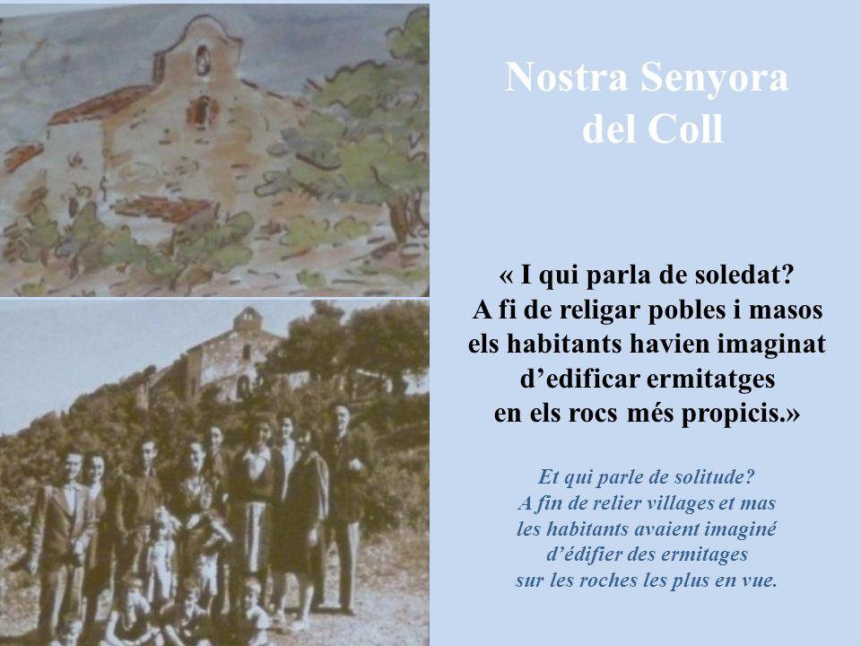 Nostra Senyora del Coll « I qui parla de soledat? A fi de religar pobles i masos els habitants havien imaginat d'edificar ermitatges en els rocs més p
