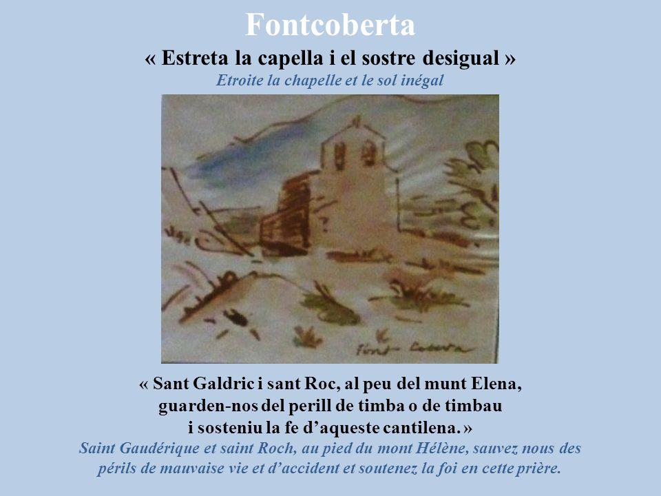Fontcoberta « Estreta la capella i el sostre desigual » Etroite la chapelle et le sol inégal « Sant Galdric i sant Roc, al peu del munt Elena, guarden