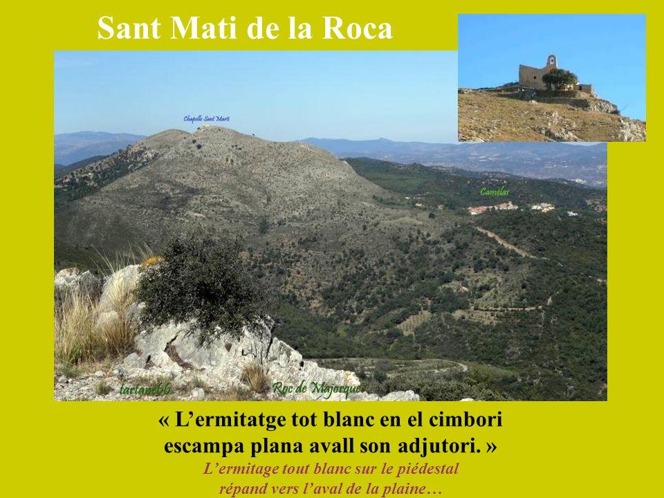 Sant Mati de la Roca « L'ermitatge tot blanc en el cimbori escampa plana avall son adjutori. » L'ermitage tout blanc sur le piédestal répand vers l'av