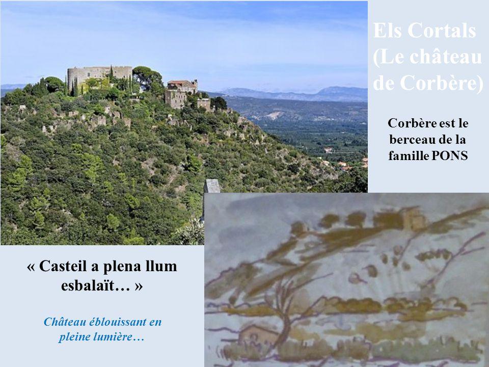 Els Cortals (Le château de Corbère) Corbère est le berceau de la famille PONS « Casteil a plena llum esbalaït… » Château éblouissant en pleine lumière