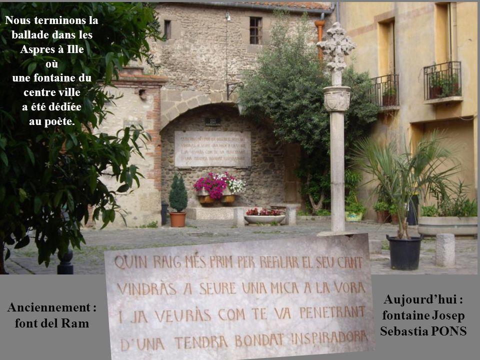 Nous terminons la ballade dans les Aspres à Ille où une fontaine du centre ville a été dédiée au poète. Anciennement : font del Ram Aujourd'hui : font
