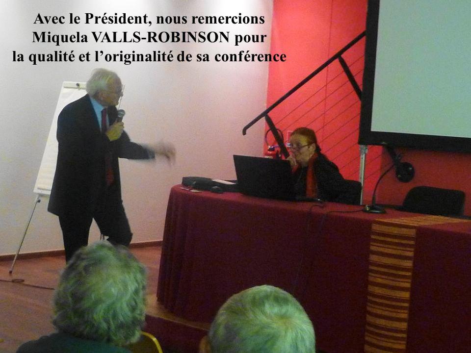 Avec le Président, nous remercions Miquela VALLS-ROBINSON pour la qualité et l'originalité de sa conférence
