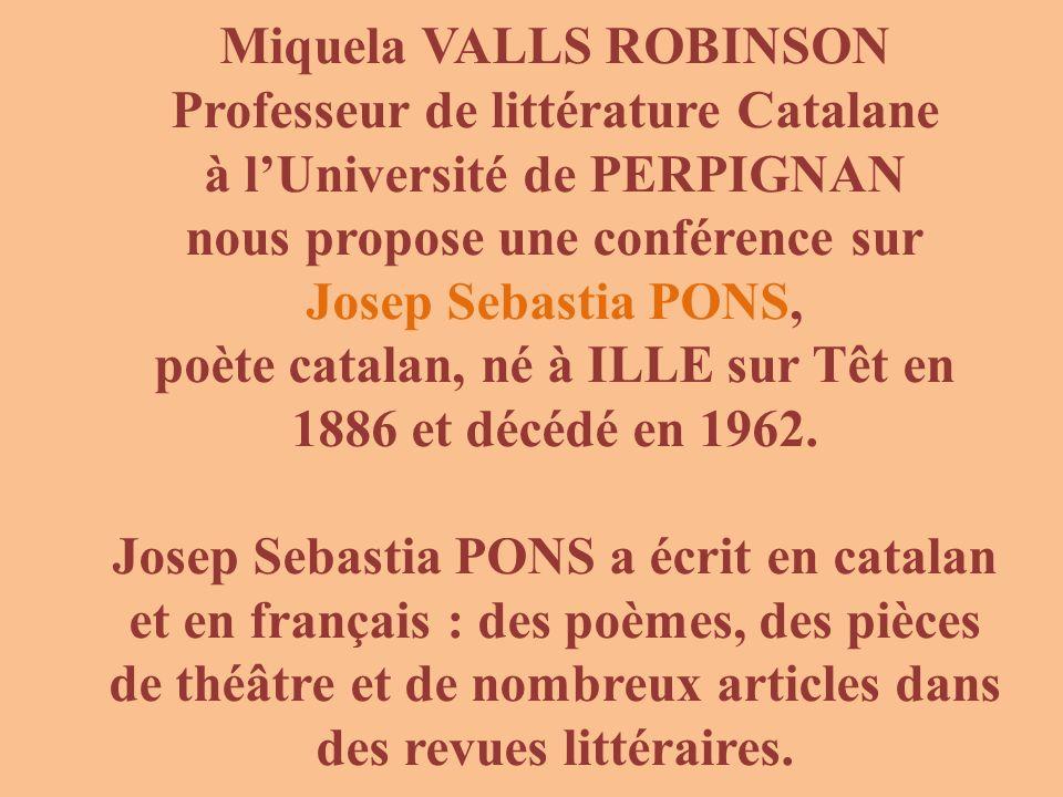 Miquela VALLS ROBINSON Professeur de littérature Catalane à l'Université de PERPIGNAN nous propose une conférence sur Josep Sebastia PONS, poète catal