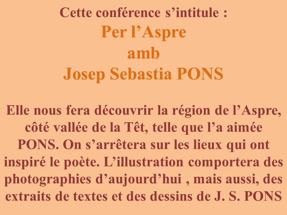 Cette conférence s'intitule : Per l'Aspre amb Josep Sebastia PONS Elle nous fera découvrir la région de l'Aspre, côté vallée de la Têt, telle que l'a