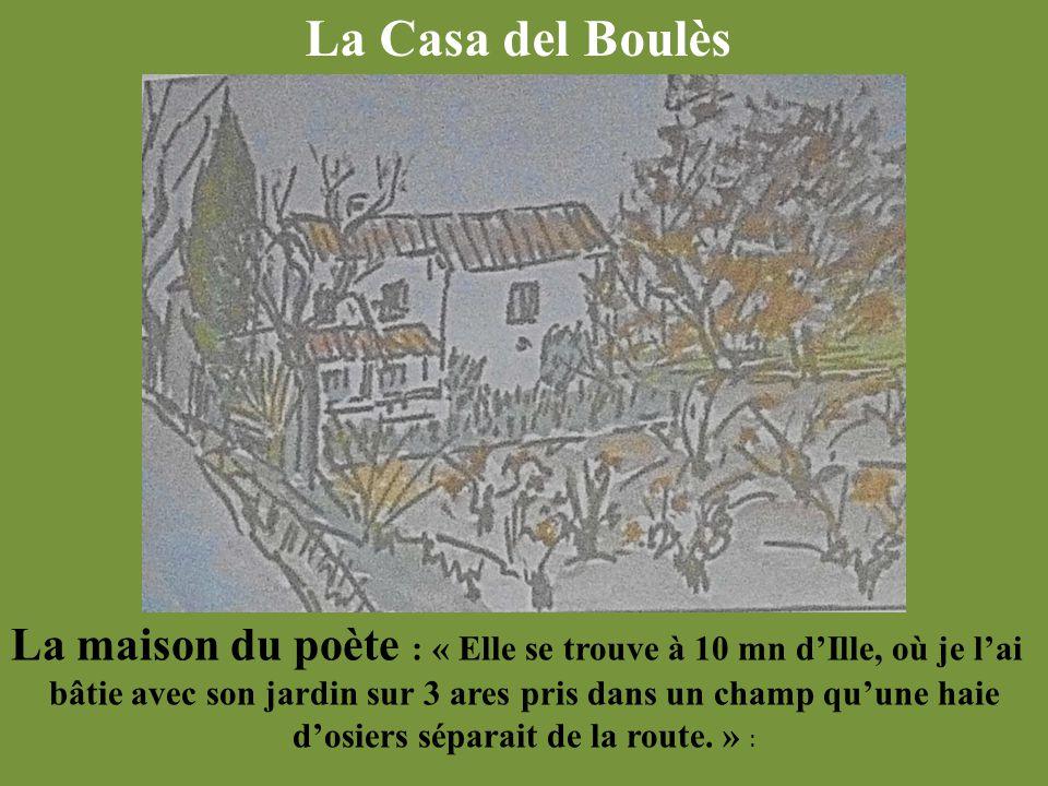 La maison du poète : « Elle se trouve à 10 mn d'Ille, où je l'ai bâtie avec son jardin sur 3 ares pris dans un champ qu'une haie d'osiers séparait de