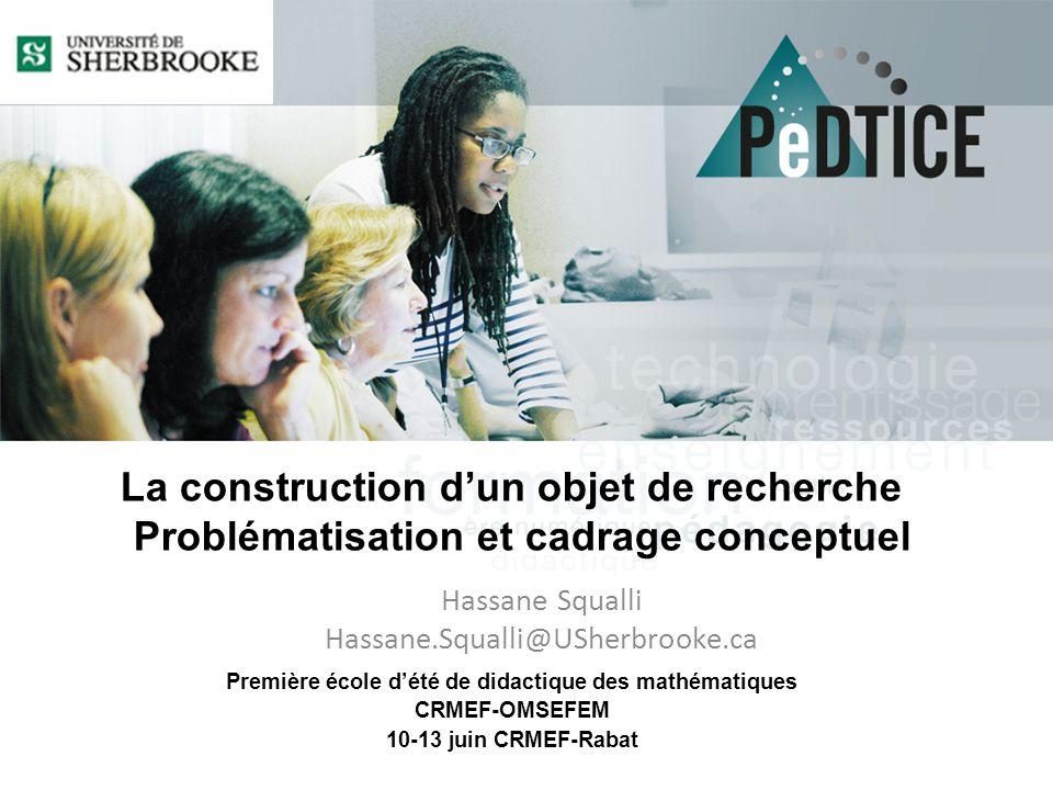 La construction d'un objet de recherche Problématisation et cadrage conceptuel Première école d'été de didactique des mathématiques CRMEF-OMSEFEM 10-1