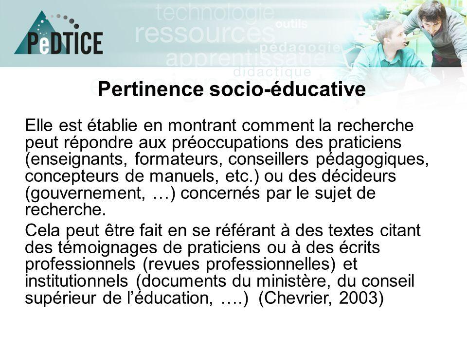 Pertinence socio-éducative Elle est établie en montrant comment la recherche peut répondre aux préoccupations des praticiens (enseignants, formateurs,