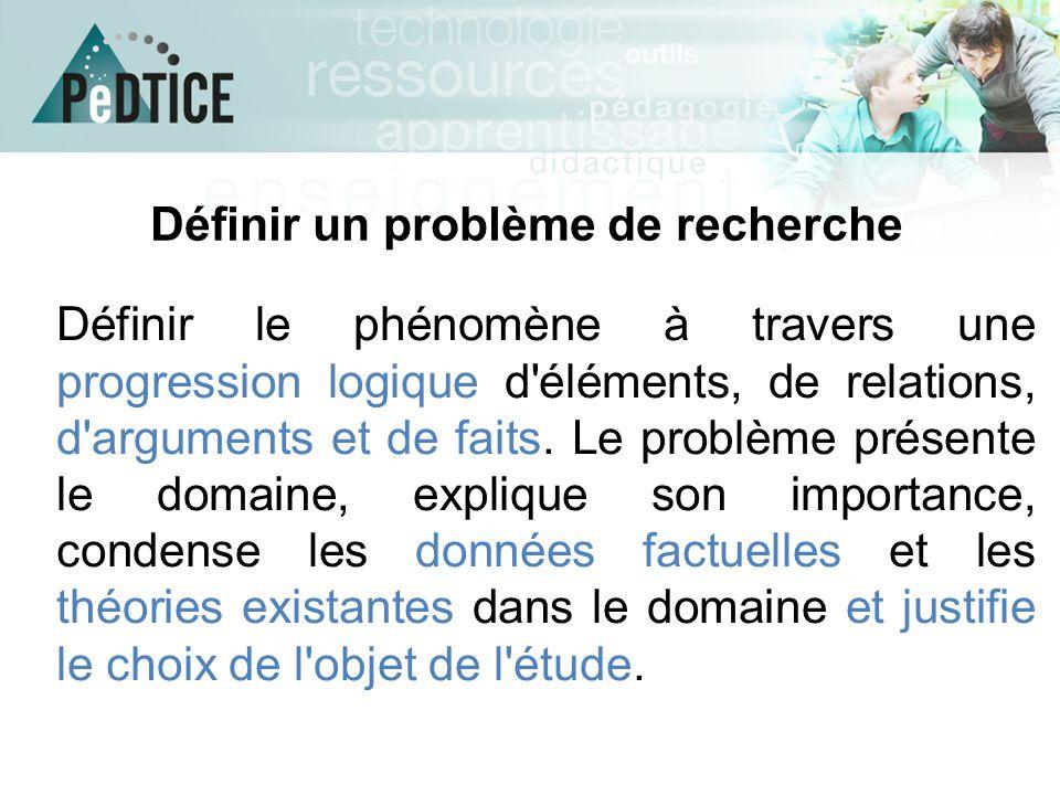 Définir un problème de recherche Définir le phénomène à travers une progression logique d'éléments, de relations, d'arguments et de faits. Le problème
