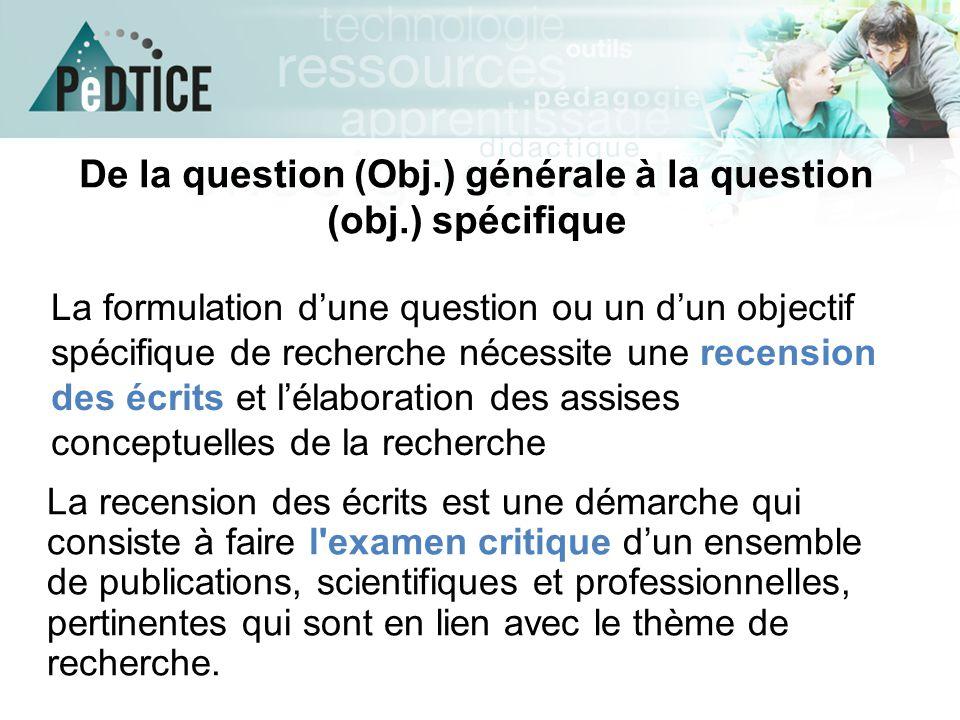 De la question (Obj.) générale à la question (obj.) spécifique La formulation d'une question ou un d'un objectif spécifique de recherche nécessite une