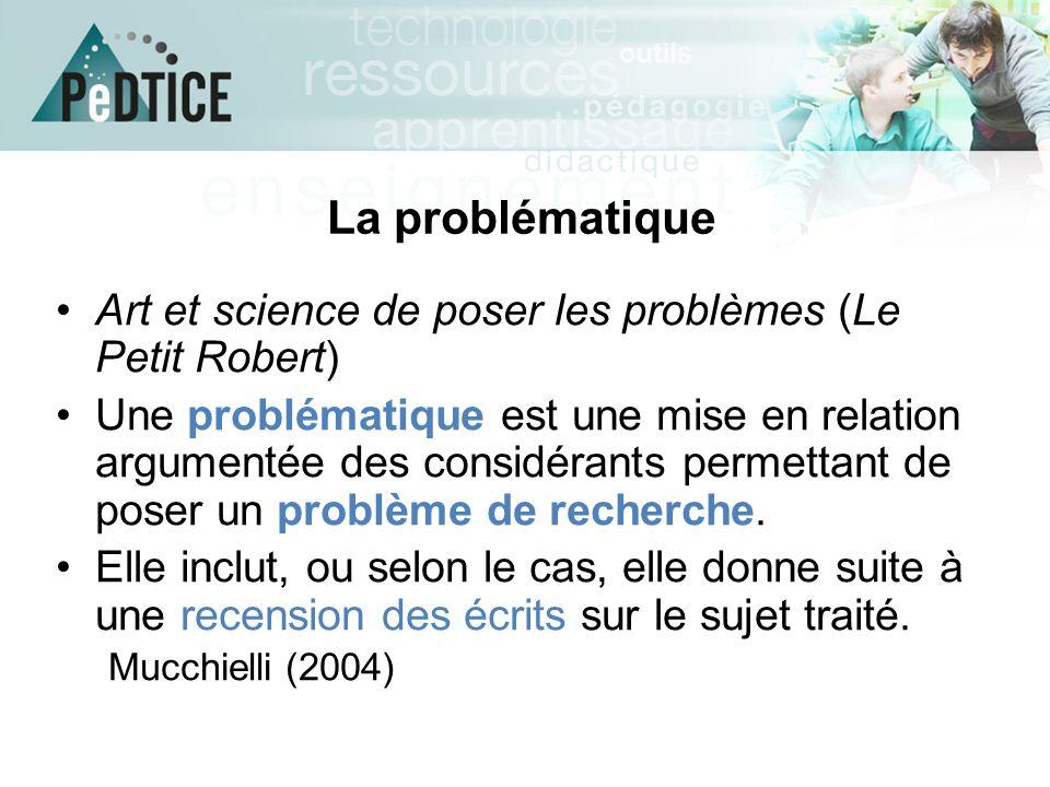 La problématique Art et science de poser les problèmes (Le Petit Robert) Une problématique est une mise en relation argumentée des considérants permet
