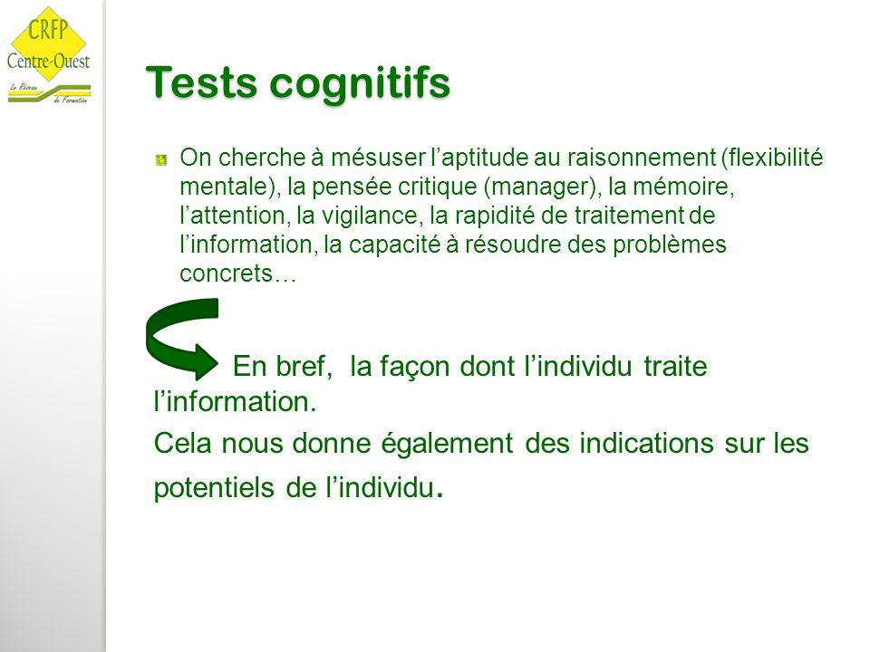 Tests cognitifs On cherche à mésuser l'aptitude au raisonnement (flexibilité mentale), la pensée critique (manager), la mémoire, l'attention, la vigil
