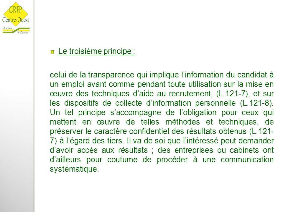 Le troisième principe : celui de la transparence qui implique l'information du candidat à un emploi avant comme pendant toute utilisation sur la mise