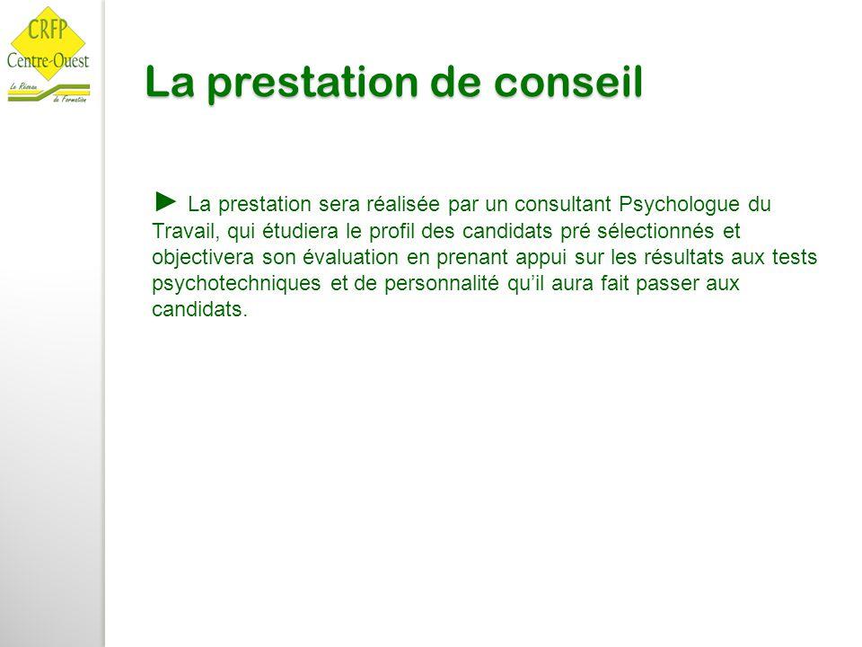 La prestation de conseil ► La prestation sera réalisée par un consultant Psychologue du Travail, qui étudiera le profil des candidats pré sélectionnés