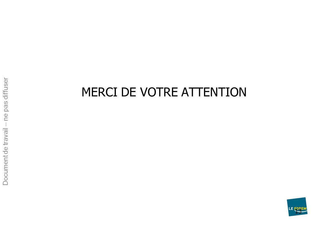 13 MERCI DE VOTRE ATTENTION Document de travail – ne pas diffuser