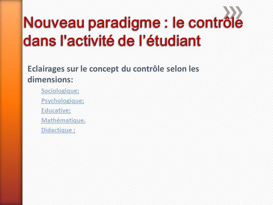 Eclairages sur le concept du contrôle selon les dimensions: Sociologique; Psychologique; Educative; Mathématique. Didactique ;
