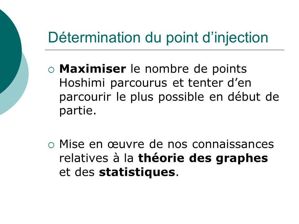 Détermination du point d'injection  Maximiser le nombre de points Hoshimi parcourus et tenter d'en parcourir le plus possible en début de partie.  M