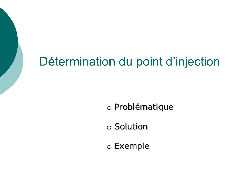 Détermination du point d'injection o Problématique o Solution o Exemple