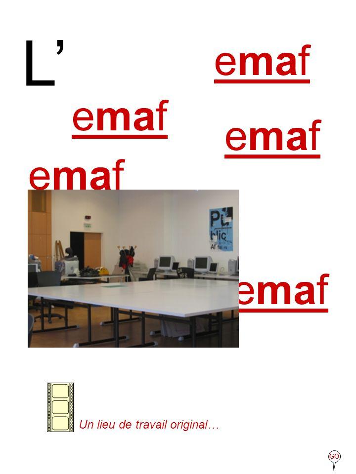 L' emaf Un lieu de travail original… GO