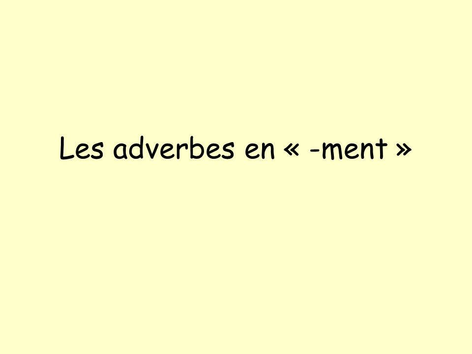 Les adverbes en « -ment »