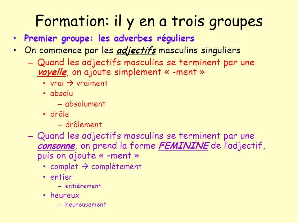 Formation: il y en a trois groupes Premier groupe: les adverbes réguliers On commence par les adjectifs masculins singuliers – Quand les adjectifs mas