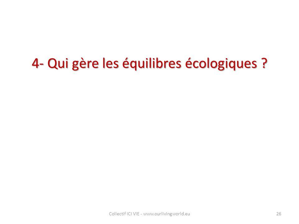 4- Qui gère les équilibres écologiques ? Collectif ICI VIE - www.ourlivingworld.eu26