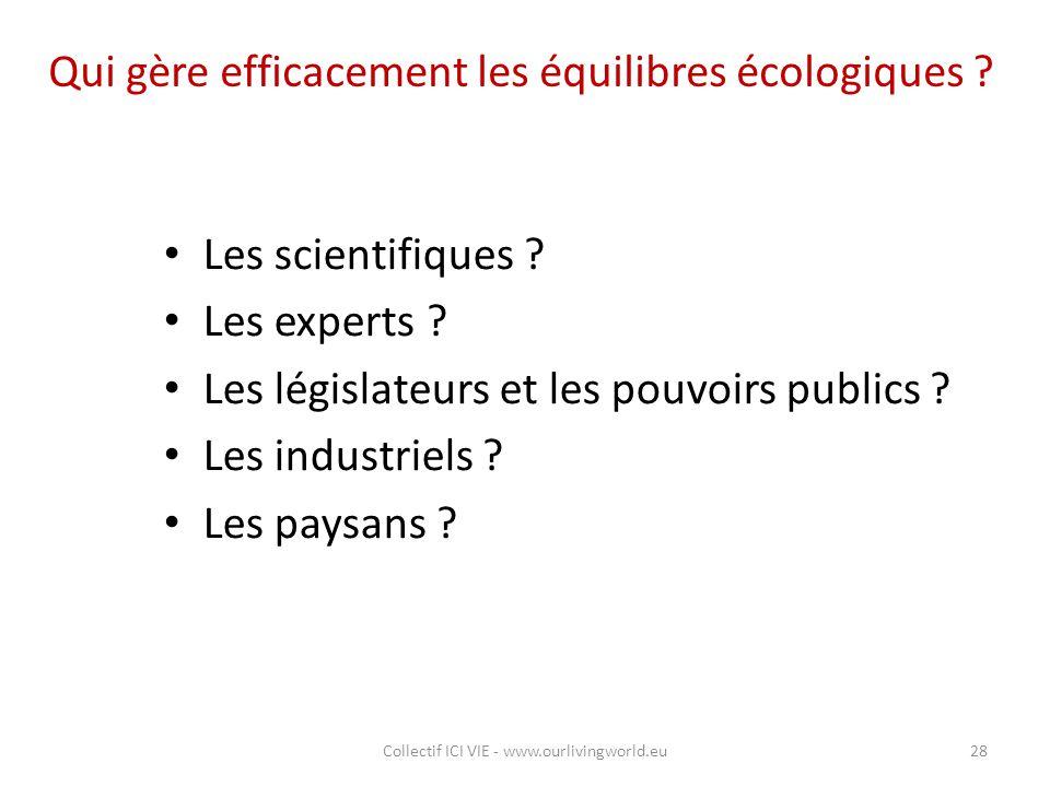 Qui gère efficacement les équilibres écologiques ? Les scientifiques ? Les experts ? Les législateurs et les pouvoirs publics ? Les industriels ? Les