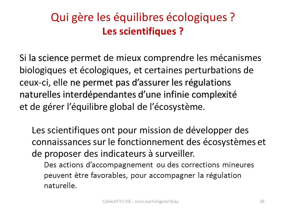 Qui gère les équilibres écologiques ? Les scientifiques ? la science ne permet pas d'assurer les régulations naturelles interdépendantes d'une infinie