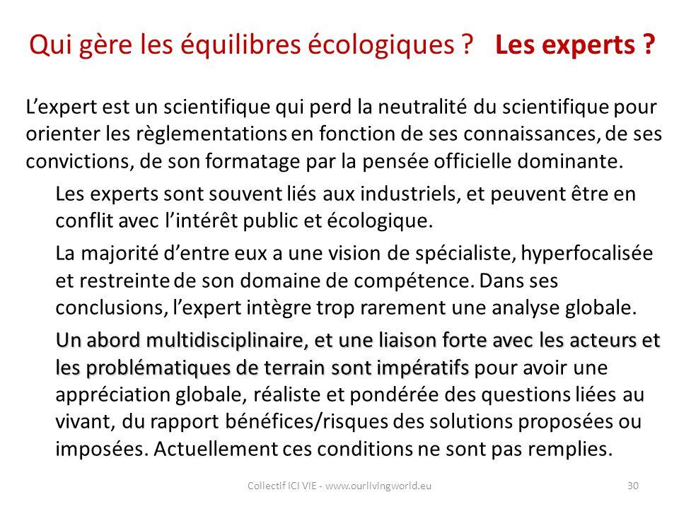 Qui gère les équilibres écologiques ? Les experts ? L'expert est un scientifique qui perd la neutralité du scientifique pour orienter les règlementati