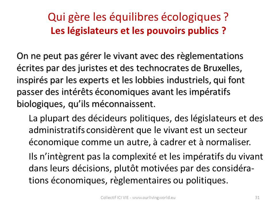 Qui gère les équilibres écologiques ? Les législateurs et les pouvoirs publics ? On ne peut pas gérer le vivant avec des règlementations écrites par d