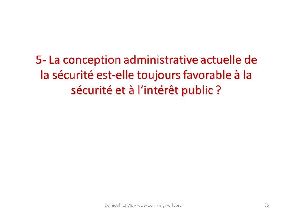 5- La conception administrative actuelle de la sécurité est-elle toujours favorable à la sécurité et à l'intérêt public ? Collectif ICI VIE - www.ourl