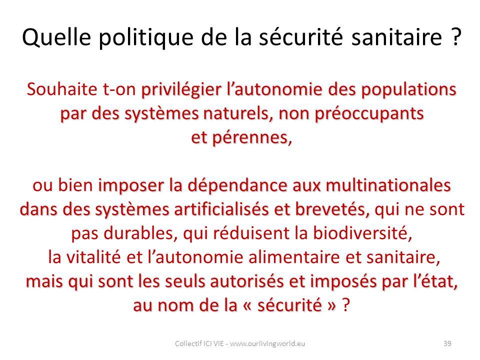 Quelle politique de la sécurité sanitaire ? privilégier l'autonomie des populations par des systèmes naturels, non préoccupants Souhaite t-on privilég
