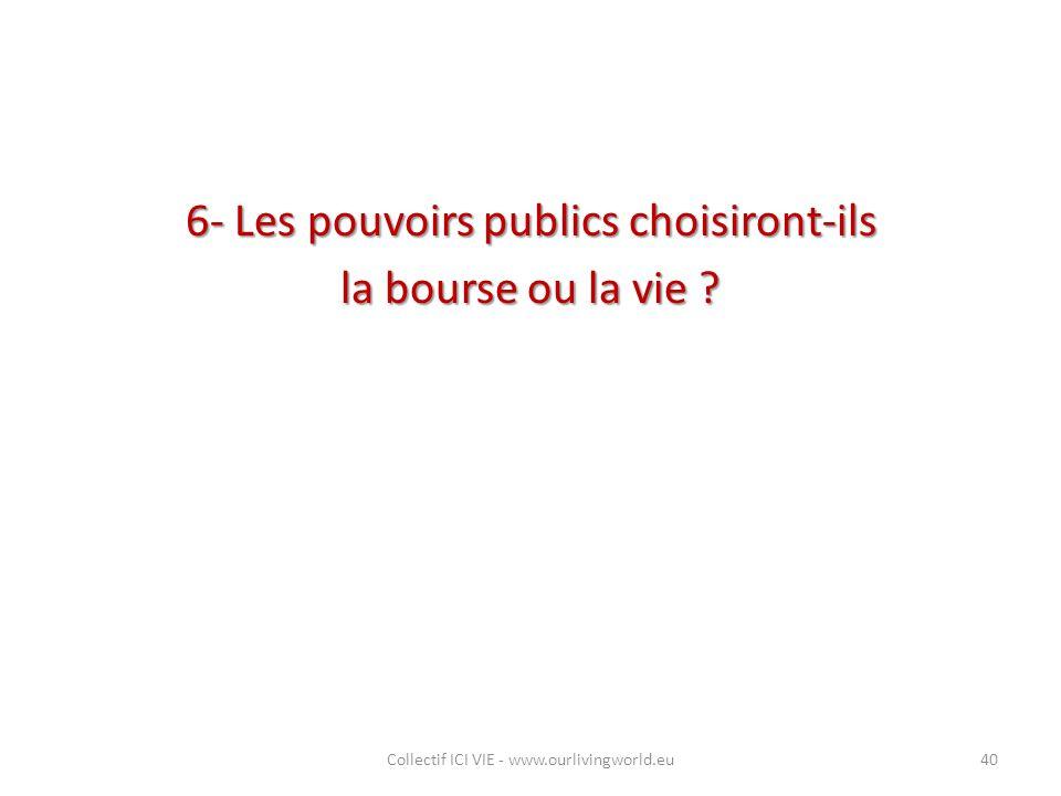 6- Les pouvoirs publics choisiront-ils la bourse ou la vie ? Collectif ICI VIE - www.ourlivingworld.eu40