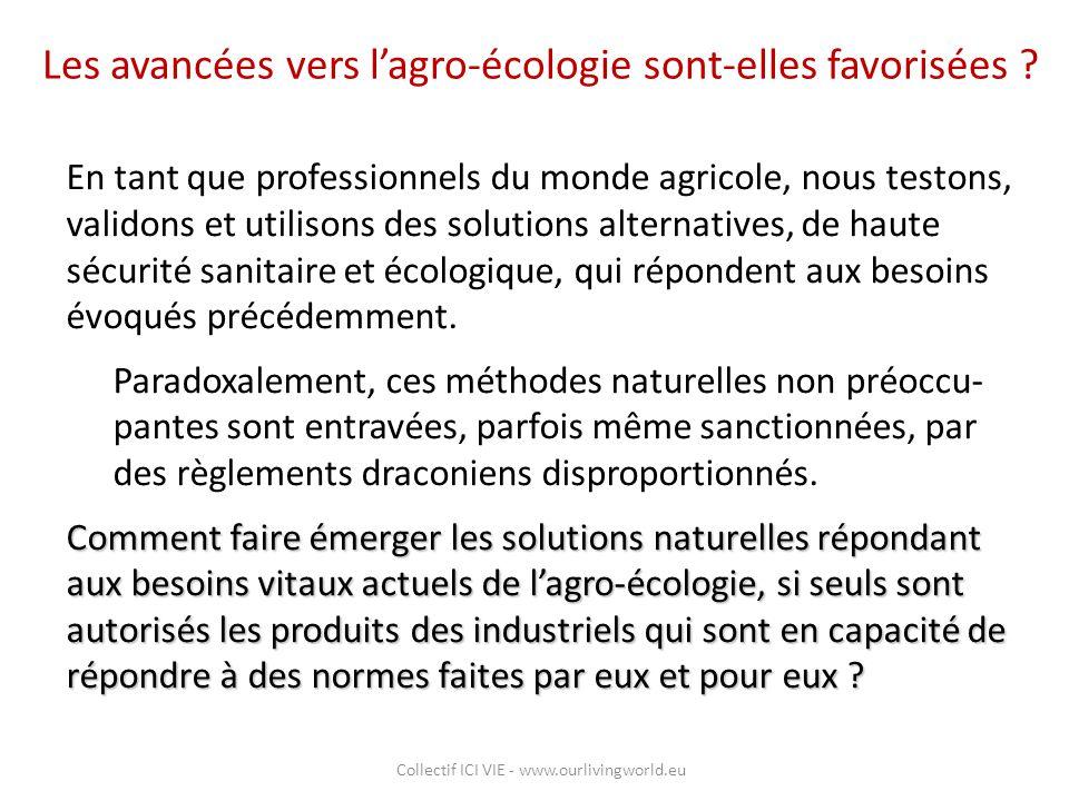 Les avancées vers l'agro-écologie sont-elles favorisées ? En tant que professionnels du monde agricole, nous testons, validons et utilisons des soluti