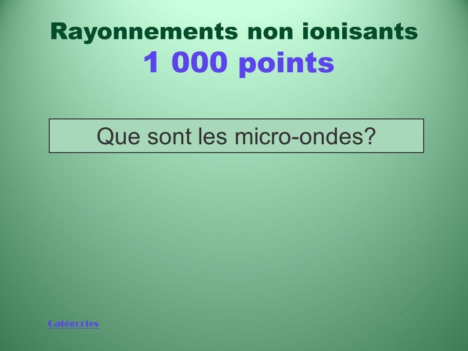 Catégories Type de rayonnements utilisés pour faire fonctionner les téléphones mobiles Rayonnements non ionisants 1 000 points