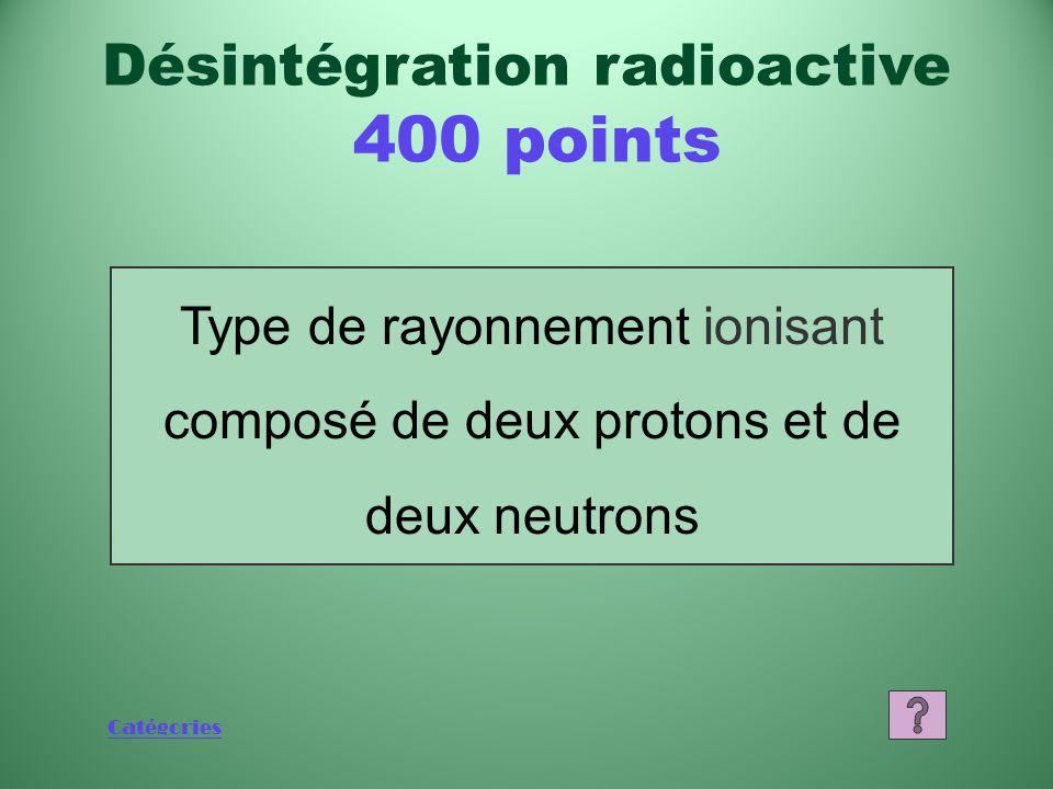 Catégories Qu'est-ce qu'un état stable? Désintégration radioactive 200 points