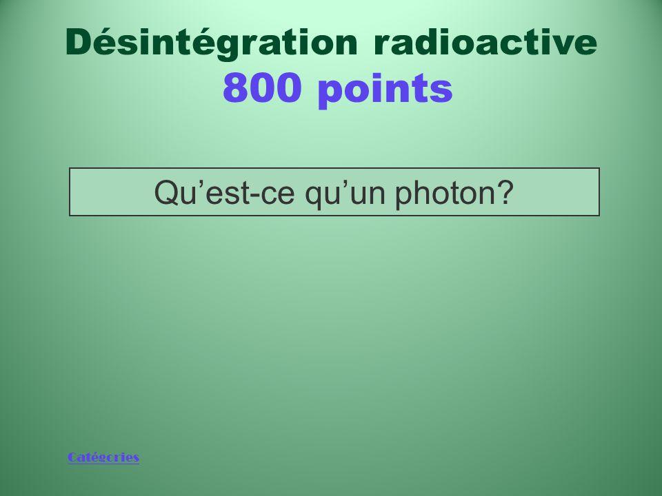Catégories Type de rayonnement électromagnétique ionisant très pénétrant qui compose les rayons gamma Désintégration radioactive 800 points