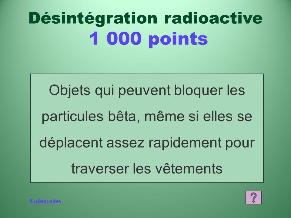 Catégories Qu'est-ce qu'un photon? Désintégration radioactive 800 points
