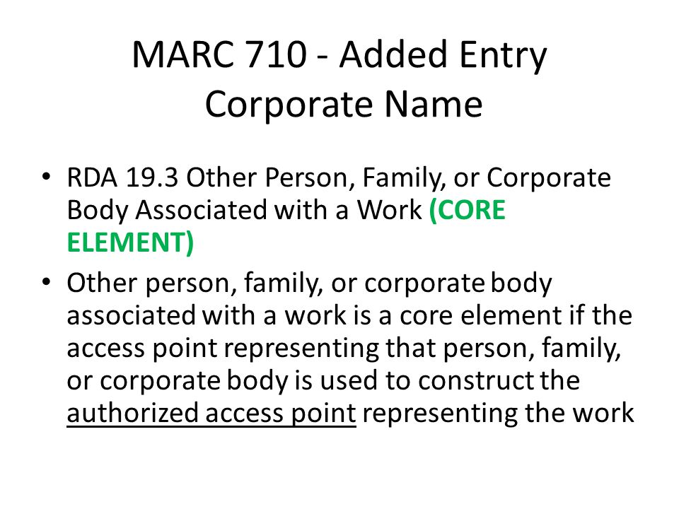MARC 710 - Added Entry Corporate Name RDA 19.3 Other Person, Family, or Corporate Body Associated with a Work (CORE ELEMENT) Other person, family, or