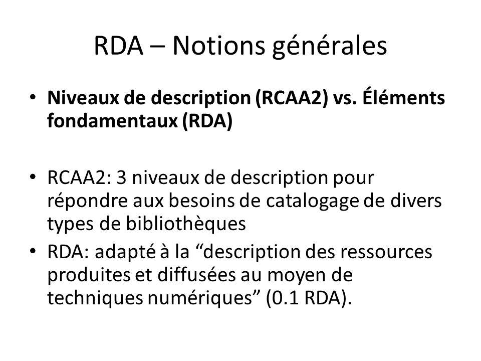 RDA – Notions générales Niveaux de description (RCAA2) vs. Éléments fondamentaux (RDA) RCAA2: 3 niveaux de description pour répondre aux besoins de ca