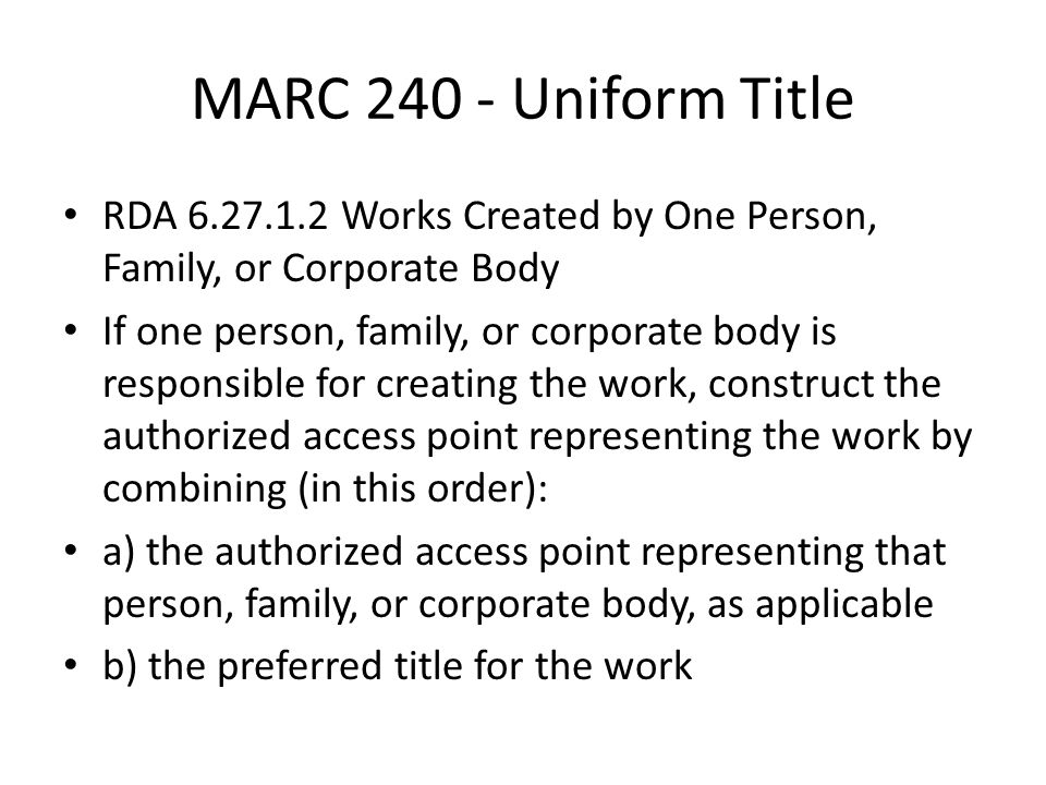 MARC 240 - Uniform Title RDA 6.27.1.2 Works Created by One Person, Family, or Corporate Body If one person, family, or corporate body is responsible f