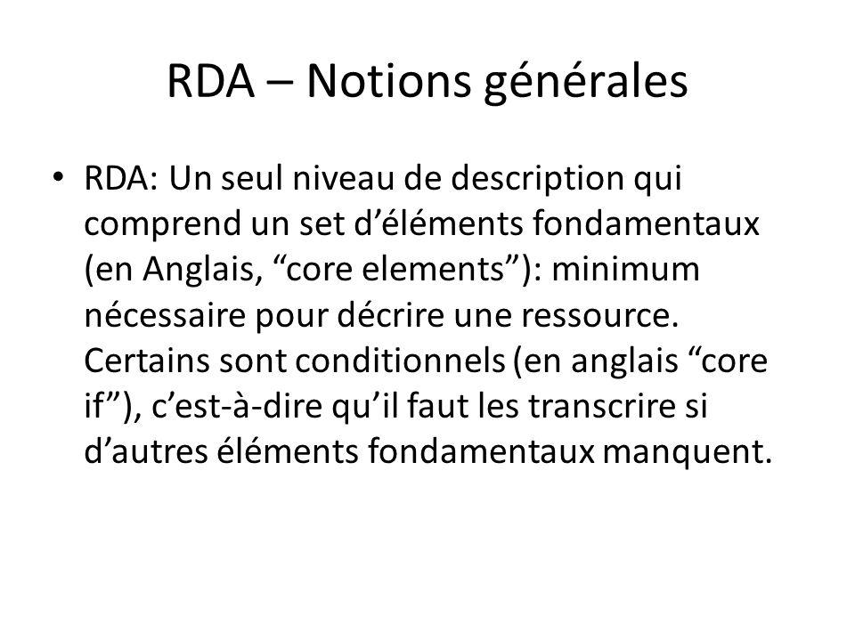 RDA – Notions générales RDA: Un seul niveau de description qui comprend un set d'éléments fondamentaux (en Anglais, core elements ): minimum nécessaire pour décrire une ressource.