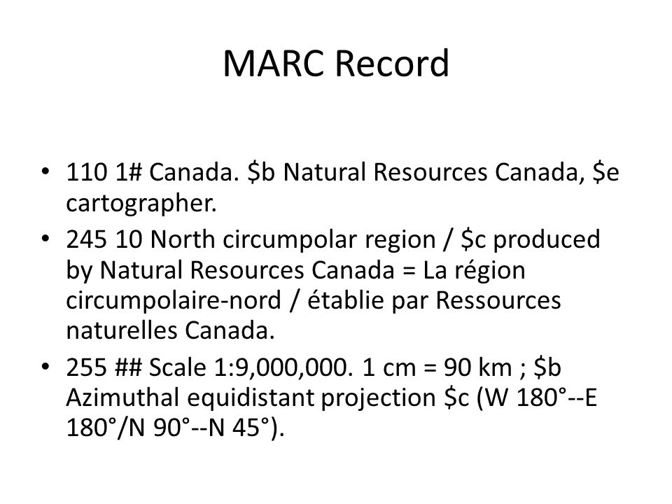 MARC Record 110 1# Canada. $b Natural Resources Canada, $e cartographer. 245 10 North circumpolar region / $c produced by Natural Resources Canada = L