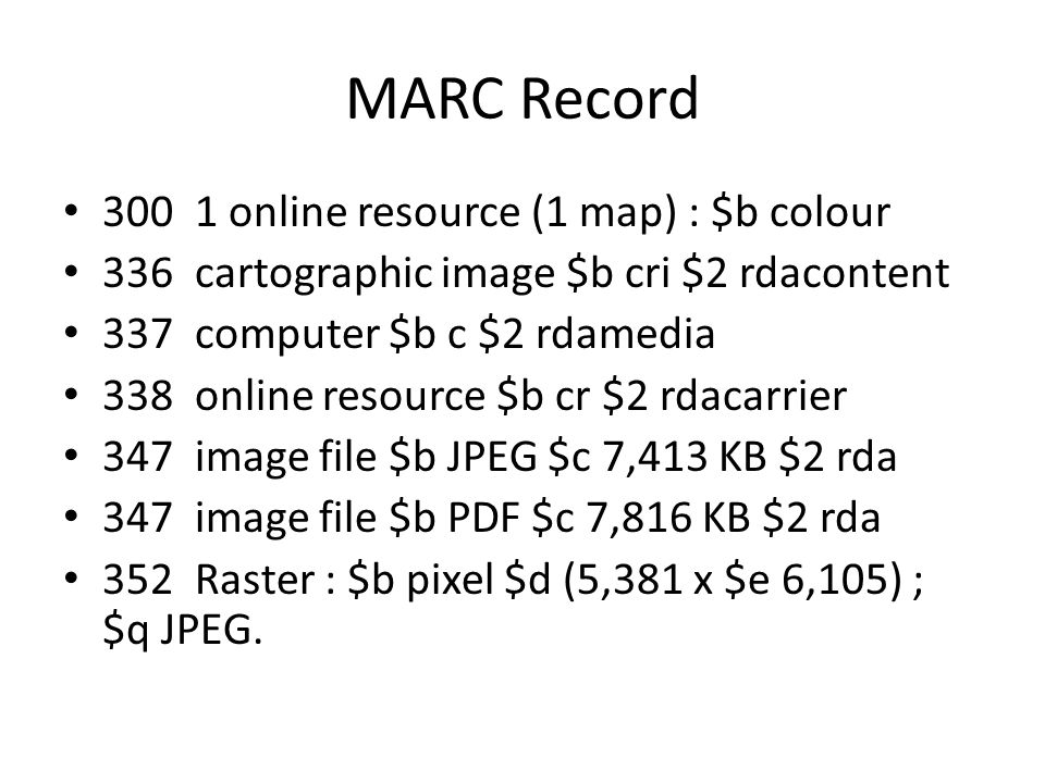 MARC Record 300 1 online resource (1 map) : $b colour 336 cartographic image $b cri $2 rdacontent 337 computer $b c $2 rdamedia 338 online resource $b