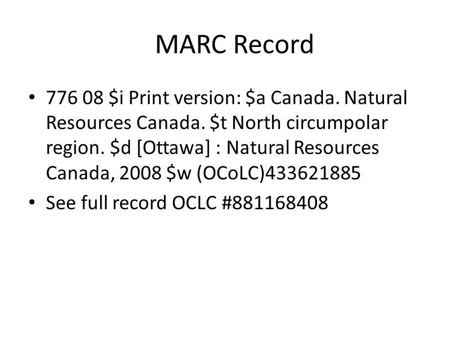MARC Record 776 08 $i Print version: $a Canada. Natural Resources Canada. $t North circumpolar region. $d [Ottawa] : Natural Resources Canada, 2008 $w