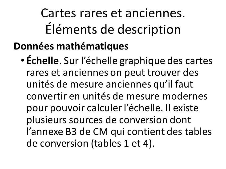 Cartes rares et anciennes. Éléments de description Données mathématiques Échelle.