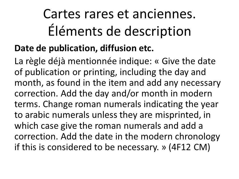 Cartes rares et anciennes. Éléments de description Date de publication, diffusion etc.