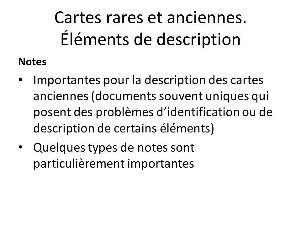 Cartes rares et anciennes. Éléments de description Notes Importantes pour la description des cartes anciennes (documents souvent uniques qui posent de
