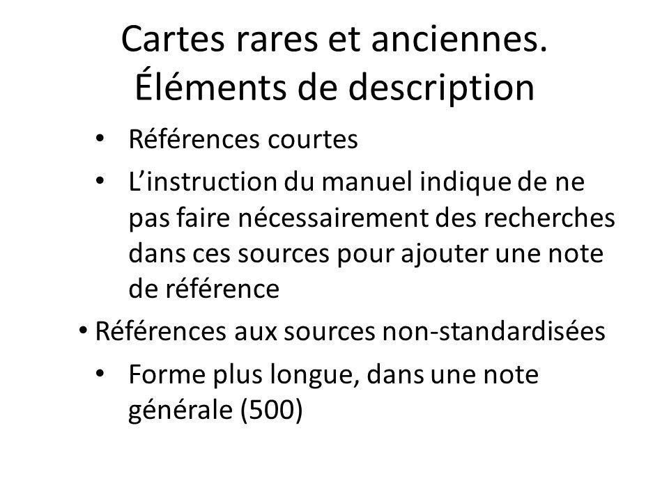 Cartes rares et anciennes. Éléments de description Références courtes L'instruction du manuel indique de ne pas faire nécessairement des recherches da