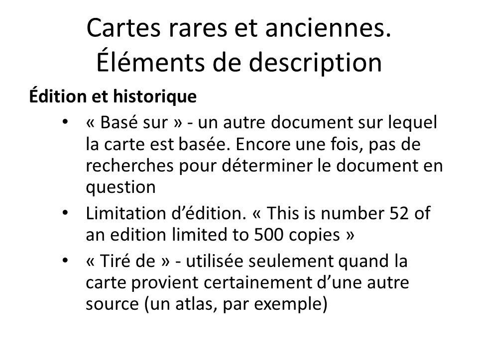 Cartes rares et anciennes. Éléments de description Édition et historique « Basé sur » - un autre document sur lequel la carte est basée. Encore une fo