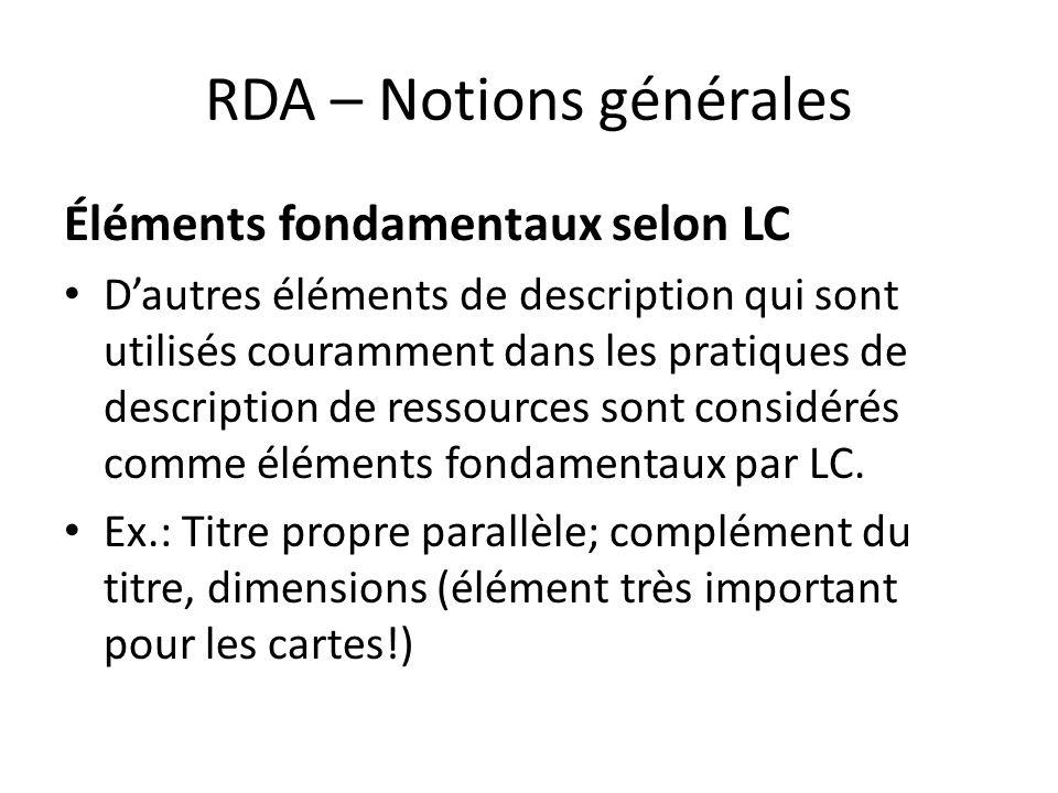 RDA – Notions générales Éléments fondamentaux selon LC D'autres éléments de description qui sont utilisés couramment dans les pratiques de description
